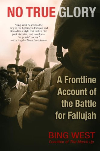 No True Glory: A Frontline Account of the Battle for Fallujah, Bing West