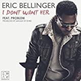 I Don't Want Her (feat. Problem) [Explicit]
