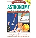 img - for [(Astronomy, Chemistry, Physics for Every Kid * * )] [Author: Janice VanCleave] [Sep-1992] book / textbook / text book