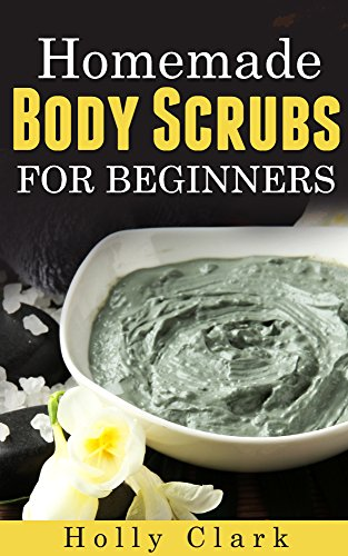 Free Kindle Book : Homemade Body Scrubs For Beginners
