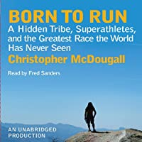 Born to Run: A Hidden Tribe, Superathletes, and the Greatest Race the World Has Never Seen (       UNABRIDGED) by Christopher McDougall Narrated by Fred Sanders