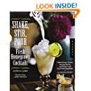 Shake, Stir, Pour-Fresh Homegrown Cocktails: Make Syrups, Mixers, Infused Spirits, and Bitters with Farm-Fresh Ingredients-50 Original Recipes
