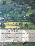 The New Reading The Landscape: Fieldwork in Landscape History (Landscape studies)