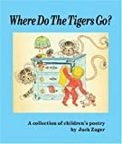 Where Do the Tigers Go? A Collection of Children's Poetry