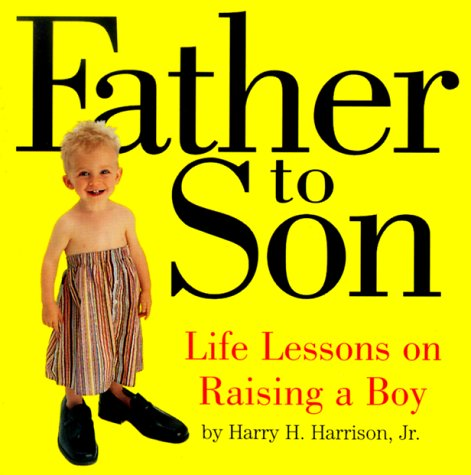 Father to Son: Life Lessons on Raising a Boy, Melissa Harrison, Harry H. Harrison  Jr.