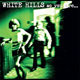 So You Are So You'll Be by White Hills (2013-08-20)
