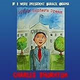 If I Were President Barack Obama: Little Hunter's Dream