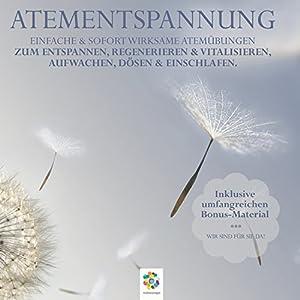 Atementspannung: Einfache und sofort wirksame Atemübungen Hörbuch