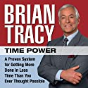 Time Power: A Proven System for Getting More Done in Less Time Than You Ever Thought Possible (       UNABRIDGED) by Brian Tracy Narrated by Brian Tracy