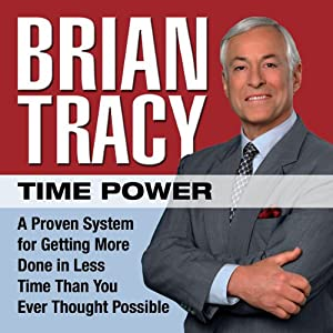 Time Power: A Proven System for Getting More Done in Less Time Than You Ever Thought Possible | [Brian Tracy]