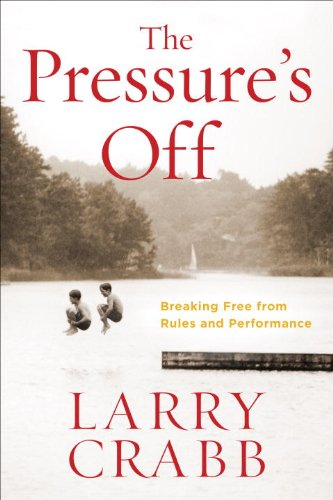 The Pressure's Off: Breaking Free from Rules and Performance, Crabb, Larry