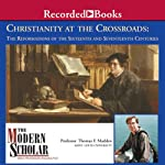 The Modern Scholar: Christianity At the Crossroads: The Reformations of the Sixteenth and Seventeenth Centuries | Thomas F. Madden