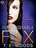 The Unforgivable Fix: A Justice Novel by T. E. Woods