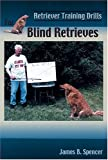 Retriever Training Drills for Blind Retrieves