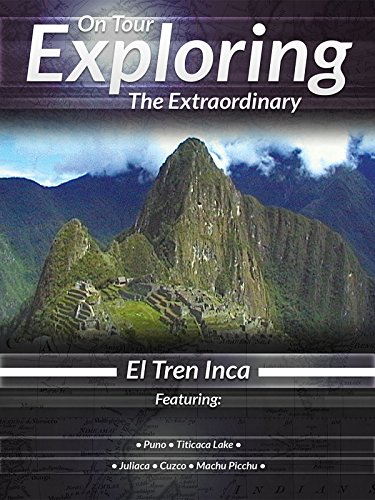 On Tour Exploring the Extraordinary El Tren Inca