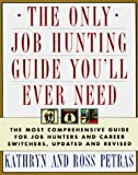 The ONLY JOB HUNTING GUIDE YOU'LL EVER NEED: COMPREHNSV GDE JOB & CAREER REV (0684802368) by Petras, Ross