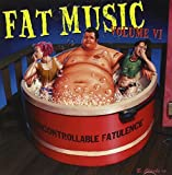Fat Music Vol.6: Uncontrollable Fatulence