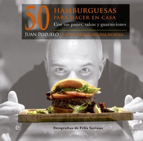 50 hamburguesas para hacer en casa: Con sus panes, salsas y guarniciones (Cocina)