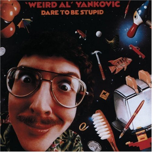 Weird Al Yankovic - Dare to Be Stupid - Zortam Music