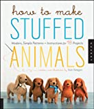 Sian Keegan How to Make Stuffed Animals: Modern, Simple Projects, Patterns, and Instructions for 18 Animal Friends