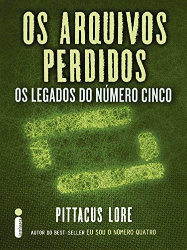 Pittacus Lore - Os arquivos perdidos: Os legados do Número Cinco (Os legados de Lorien) (Portuguese Edition)