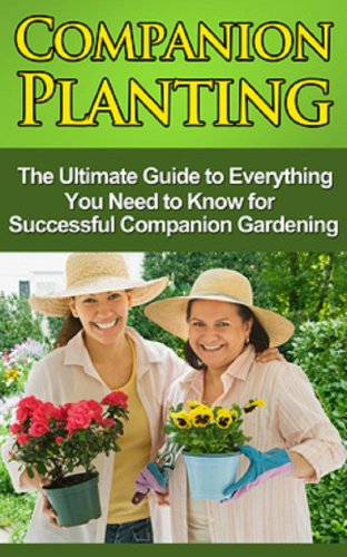 Free Kindle Book : Companion Planting: The Ultimate Guide to Everything You Need to Know for Successful Companion Gardening