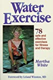 Water Exercise : 78 Safe and Effective Exercises for Fitness and Therapy