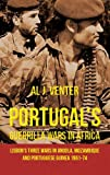 Portugals Guerrilla Wars in Africa: Lisbons Three Wars in Angola, Mozambique and Portuguese Guinea 1961-74