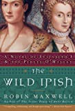 The Wild Irish: A Novel of Elizabeth I and the Pirate O'Malley (0060091436) by Maxwell, Robin