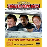 The Complete Trailer Park Boys: How to Enjoy the Trailer Park Boys When the Cable is Outby Matthew Sibiga