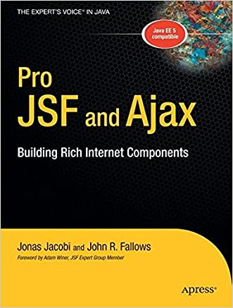 Pro JSF and Ajax: Building Rich Internet Components (Expert's Voice in Java) written by Jonas Jacobi