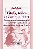 img - for Titres, Toiles et Critiques d'Art. D terminants institutionnels du discours sur l'art au dix-neuvi me si cle en France. (Faux Titre 210) (Faux Titre) (French Edition) book / textbook / text book