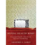 img - for [(Hyping Health Risks: Environmental Hazards in Daily Life and the Science of Epidemiology)] [Author: Dr. Geoffrey C. Kabat] published on (December, 2011) book / textbook / text book