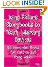 Using Picture Storybooks to Teach Literary Devices: Recommended Books for Children and Young Adults (Using Picture Books to Teach)