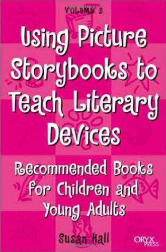 Using Picture Storybooks to Teach Literary Devices: Recommended Books for Children and Young Adults Volume 3 (Using Picture Books to Teach)