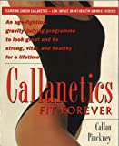 Callan Pinckney Callanetics Forever Fit: An Age-fighting,Gravity-Defying Programme to Look Great and be Strong,Vital,and Healthy for a Lifetime