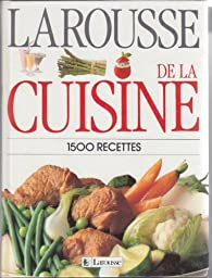 larousse de la cuisine 1500 recettes larousse babelio. Black Bedroom Furniture Sets. Home Design Ideas