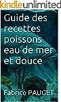 Guide des recettes poissons eau de me...