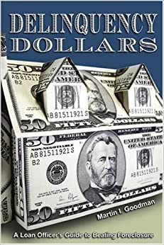 Delinquency Dollars: A Loan Officer's Guide to Beating Foreclosure: Martin Goodman ...