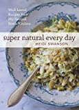 Super Natural Every Day: Well-Loved Recipes from My Natural Foods Kitchen by Swanson, Heidi published by Ten Speed Press (2011) [Paperback]