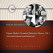 Classic Radio's Greatest Detective Shows, Vol. 1: Classic Radio Collection  by Hollywood 360 Narrated by Various performers
