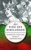 DER RING DES NIBELUNGEN. Ein Opern(ver)f�hrer: Ruprecht Frieling erz�hlt Richard Wagners B�hnenfestspiel