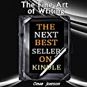 The Fine Art of Writing the Next Best Seller on Kindle (       UNABRIDGED) by Omar Johnson Narrated by Omar Johnson