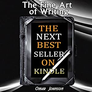 The Fine Art of Writing the Next Best Seller on Kindle | [Omar Johnson]