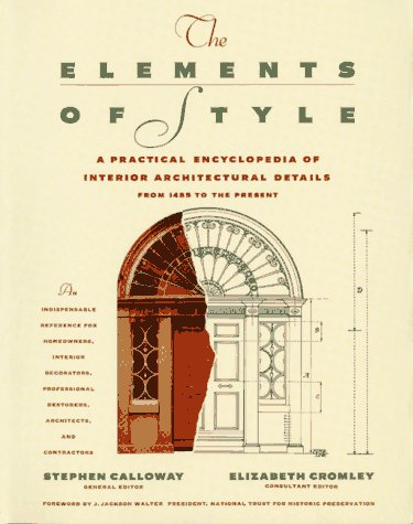 ELEMENTS OF STYLE: A Practical Encyclopedia Of Interior Architectural Details From 1485 To The Pres, STEPHEN, EDITOR CALLOWAY