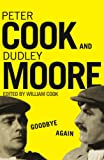 Goodbye Again: The Definitive Peter Cook and Dudley Moore (0099472562) by Cook, Peter