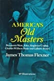 America's Old Masters: Benjamin West, John Singleton Copley, Charles Wilson Peale and Gilbert Stuart (048627957X) by Flexner, James Thomas