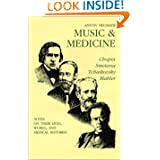 Music and Medicine: Chopin, Smetana, Tchaikovsky, Mahler : Notes on Their Lives, Works, and Medical Histories