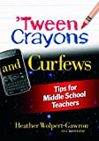 Tween Crayons and Curfews- Tips for Middle School Teachers