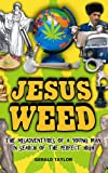 Jesus Weed: The misadventures of a young man in search of the perfect high Gerald Taylor